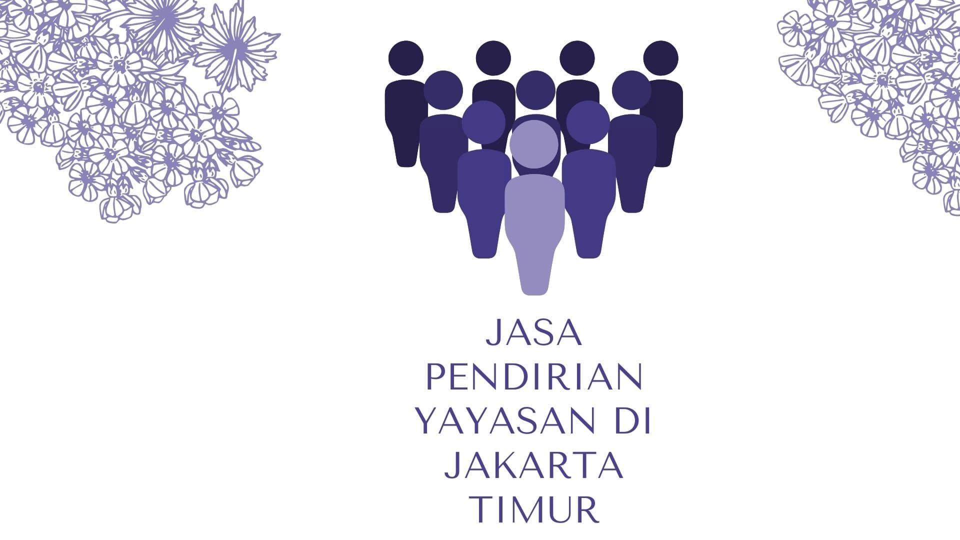 Jasa Pendirian Yayasan di Jakarta Timur
